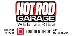 Hot Rod Garage is brought to you by Motor Trend and Lincoln Tech